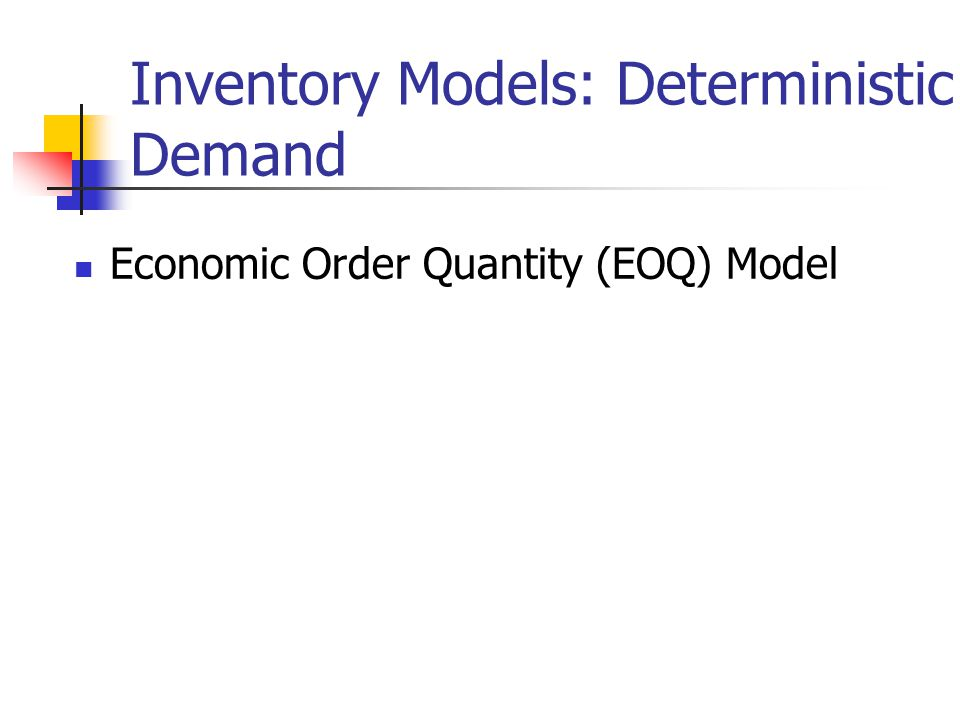 Inventory Models: Deterministic Demand Economic Order Quantity (EOQ) Model