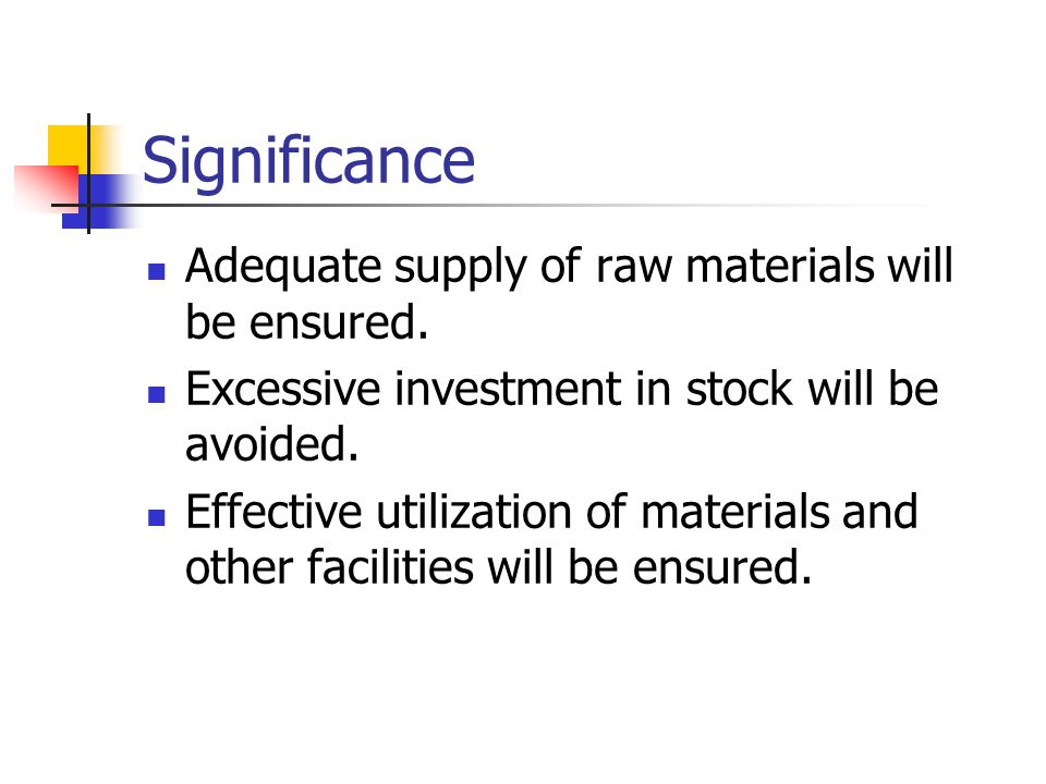 Significance Adequate supply of raw materials will be ensured.