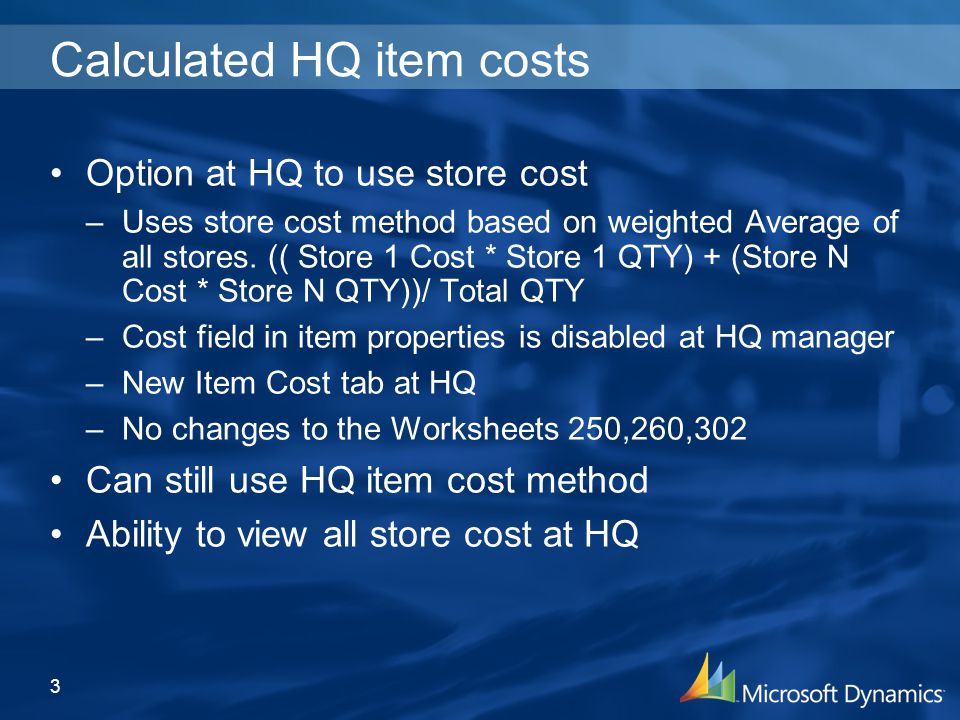 Calculated HQ item costs Option at HQ to use store cost –Uses store cost method based on weighted Average of all stores.