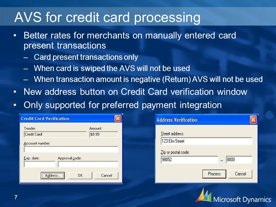 AVS for credit card processing Better rates for merchants on manually entered card present transactions –Card present transactions only –When card is swiped the AVS will not be used –When transaction amount is negative (Return) AVS will not be used New address button on Credit Card verification window Only supported for preferred payment integration 7