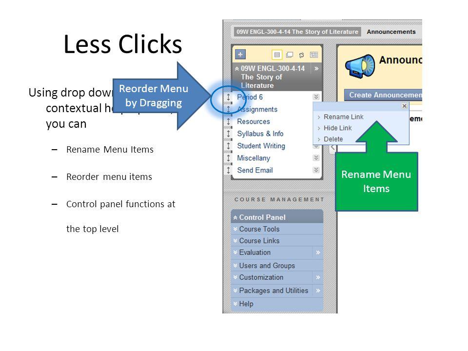 Less Clicks Using drop down menus and contextual help options, you can – Rename Menu Items – Reorder menu items – Control panel functions at the top l