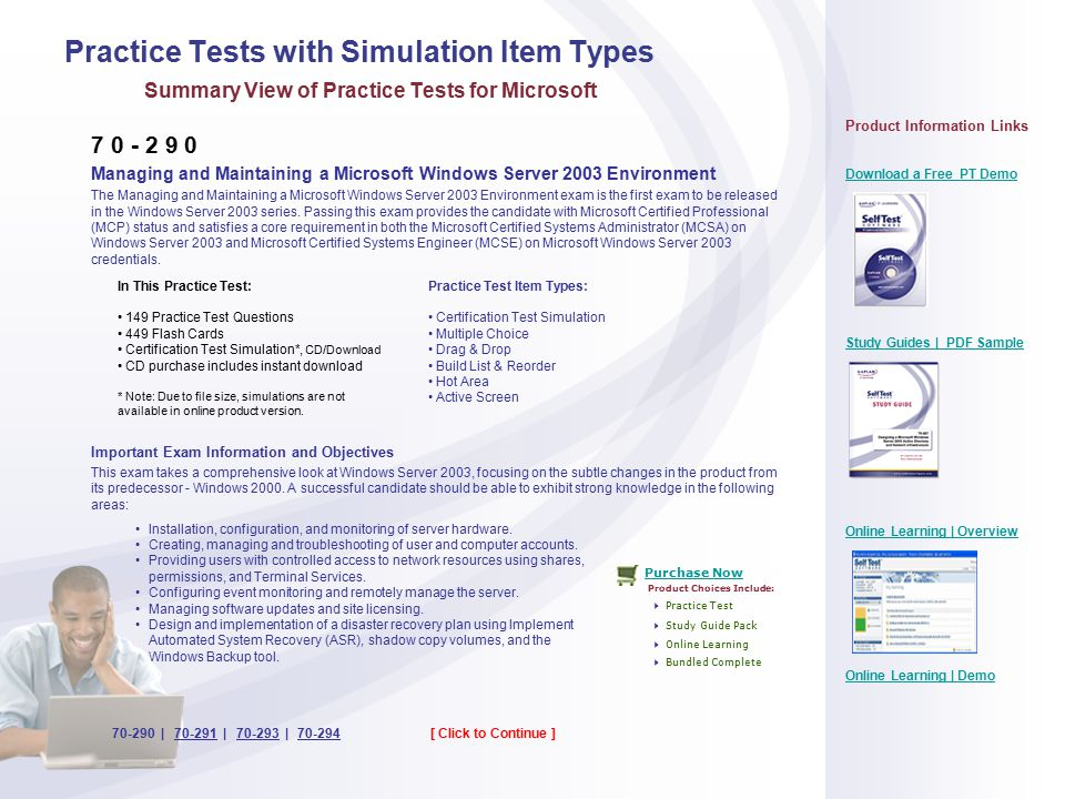 Practice Tests with Simulation Item Types Summary View of Practice Tests for Microsoft [ Click to Continue ] 70-290 70-291 70-293 70-294