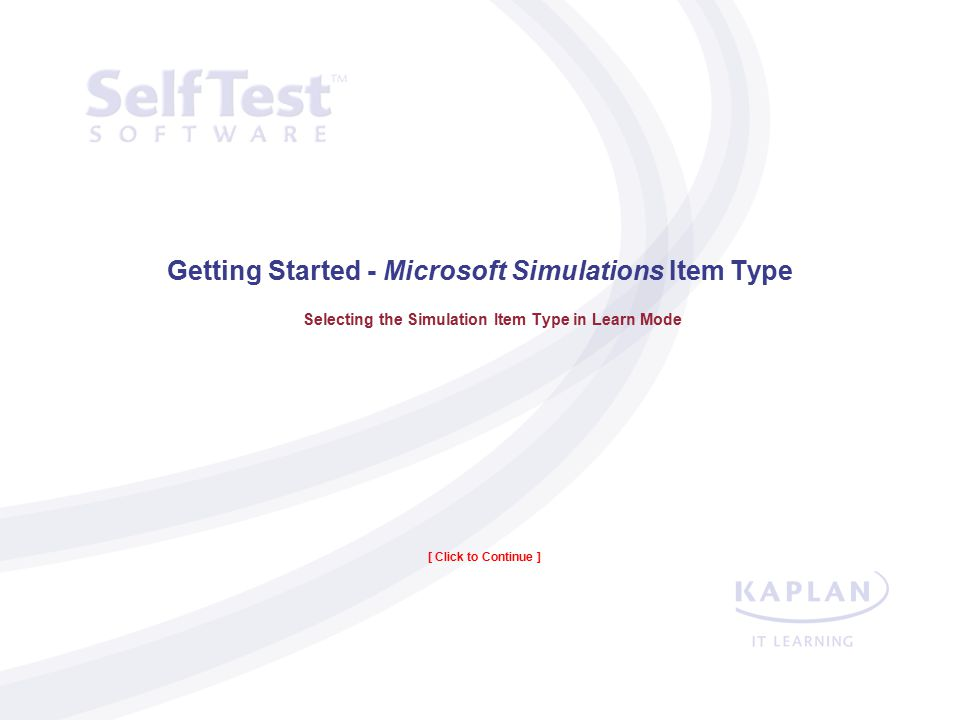 Practice Test Tour | The Simulation Item Type Getting Started - Microsoft Simulations Item Type Selecting the Item Type in Learn Mode Walk through a S
