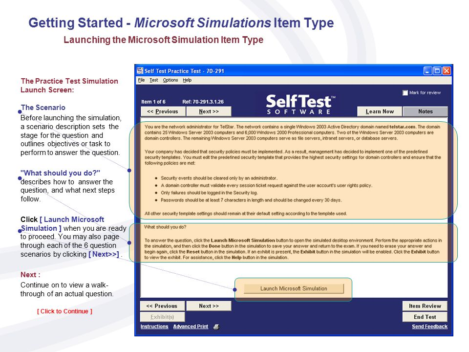 Getting Started - Microsoft Simulations Item Type Selecting the Microsoft Simulation Item Type Practice Test simulation items are available in 4 specific practice tests for Microsoft; these are 70-290, 70-291, 70-293, and 70-294, and bundles that include one or more of these exams.