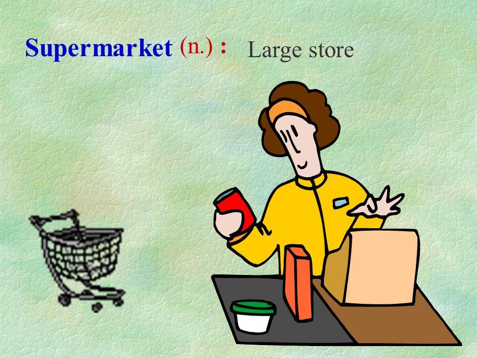 Supermarket (n.) : Large store