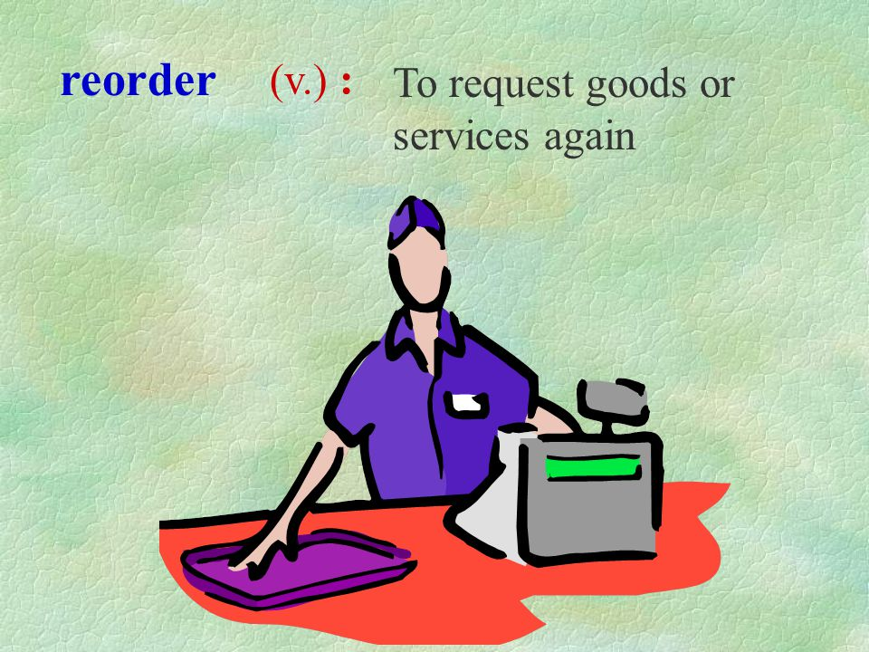 reorder (v.) : To request goods or services again