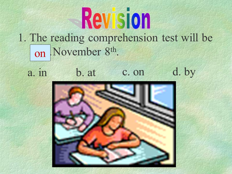 1.The reading comprehension test will be ……November 8 th. a. inb. at c. ond. by on