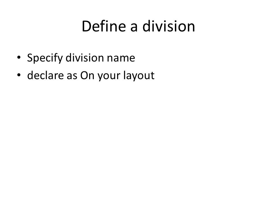 Define a division Specify division name declare as On your layout