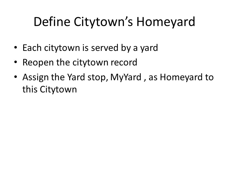Define two more city/towns Specify citytown names (say Town1 and Town2) Assign the same Division Assign the MyYard yard stop to each citytown