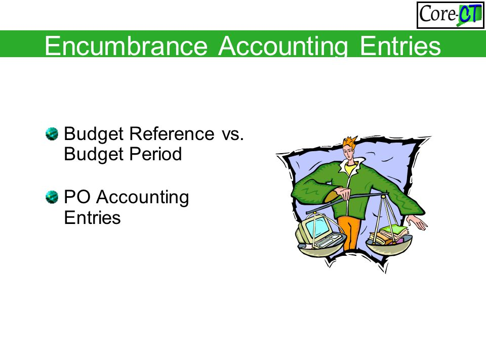 Encumbrance Accounting Entries Budget Reference vs. Budget Period PO Accounting Entries
