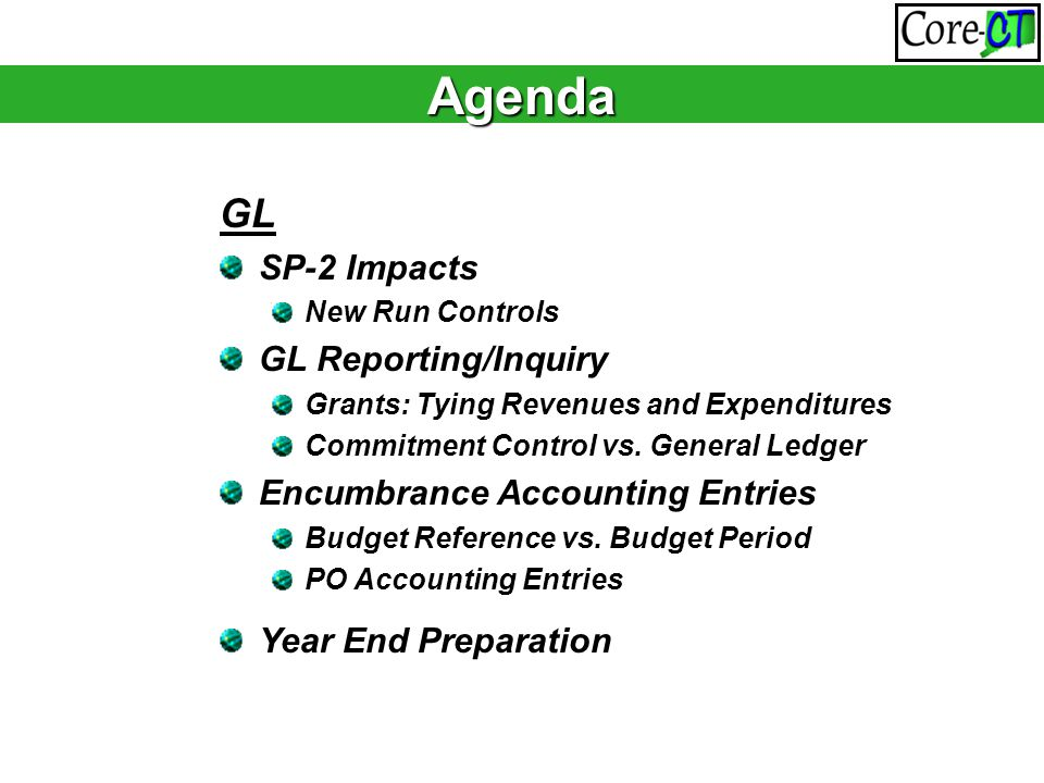 GL SP-2 Impacts New Run Controls GL Reporting/Inquiry Grants: Tying Revenues and Expenditures Commitment Control vs.