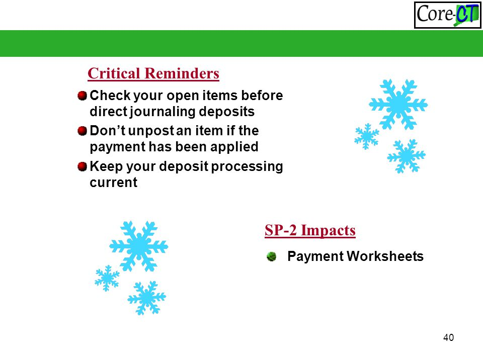 40 Check your open items before direct journaling deposits Don't unpost an item if the payment has been applied Keep your deposit processing current Critical Reminders SP-2 Impacts Payment Worksheets