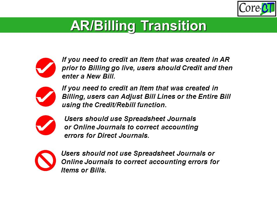AR/Billing Transition If you need to credit an Item that was created in AR prior to Billing go live, users should Credit and then enter a New Bill.