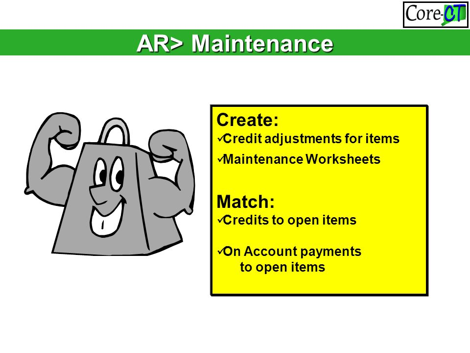AR> Maintenance Create: Credit adjustments for items Maintenance Worksheets Match: Credits to open items On Account payments to open items