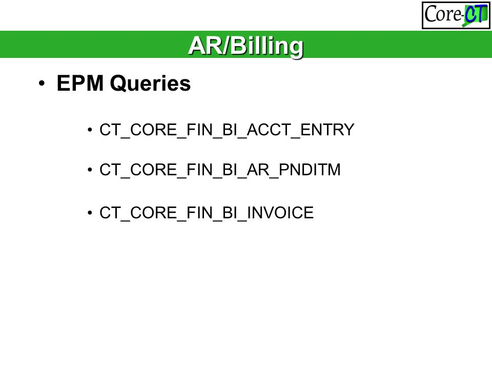 EPM Queries CT_CORE_FIN_BI_ACCT_ENTRY CT_CORE_FIN_BI_AR_PNDITM CT_CORE_FIN_BI_INVOICE AR/Billing