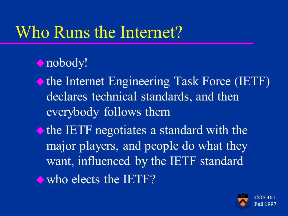 COS 461 Fall 1997 Who Runs the Internet. u nobody.
