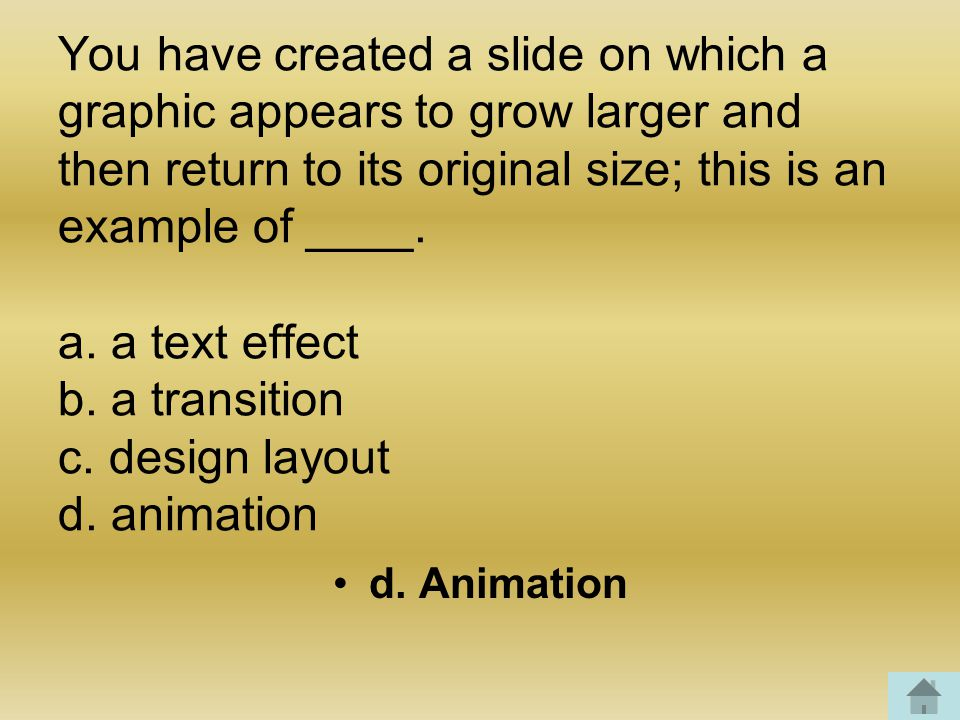 You have created a slide on which a graphic appears to grow larger and then return to its original size; this is an example of ____.