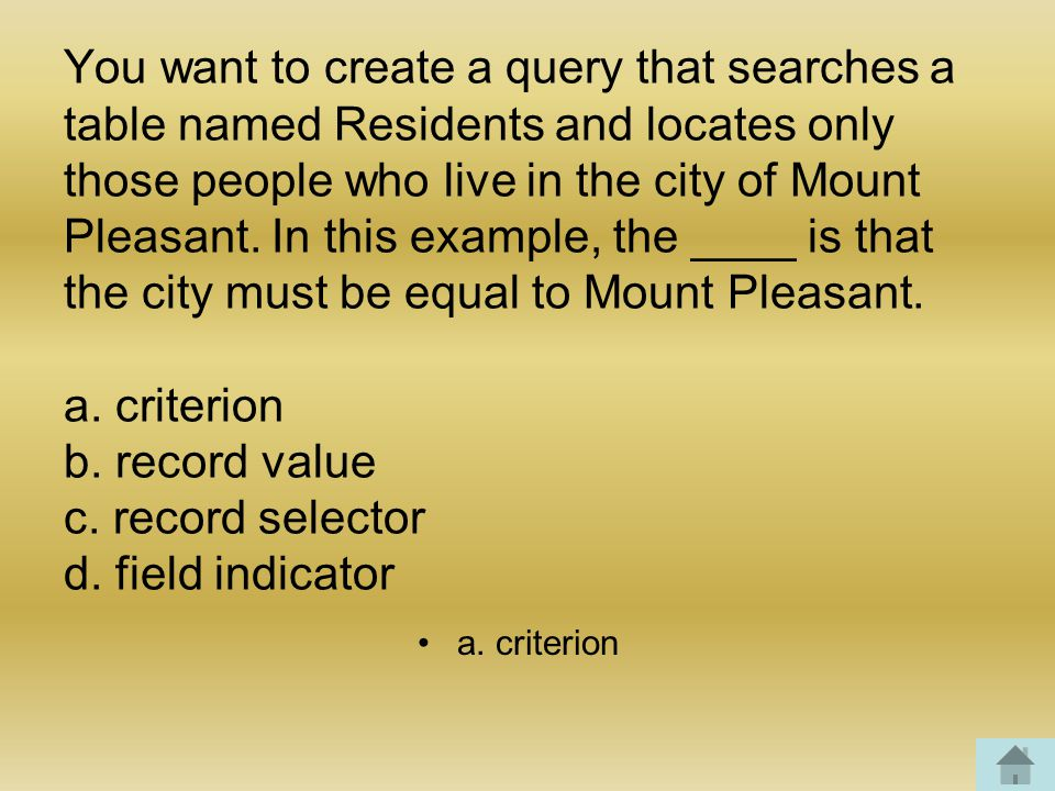 You want to create a query that searches a table named Residents and locates only those people who live in the city of Mount Pleasant.