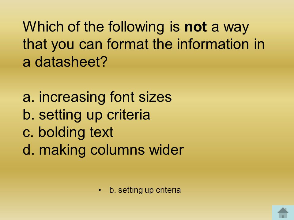 Which of the following is not a way that you can format the information in a datasheet.
