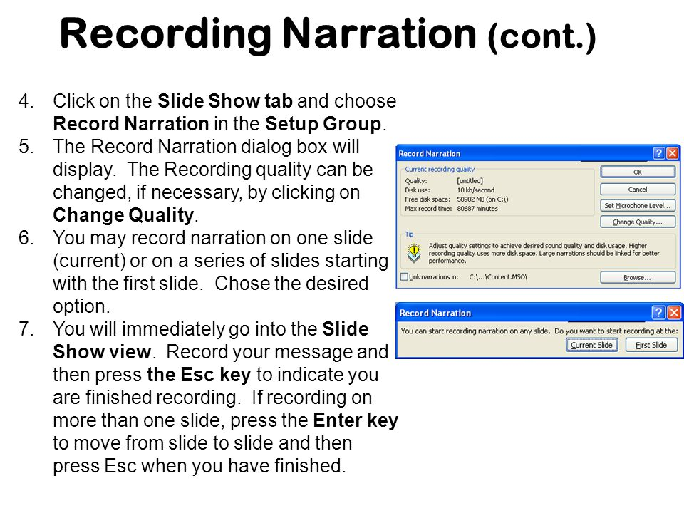 Recording Narration (cont.) 4.Click on the Slide Show tab and choose Record Narration in the Setup Group.