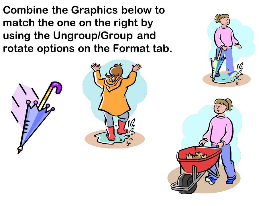 Combine the Graphics below to match the one on the right by using the Ungroup/Group and rotate options on the Format tab.