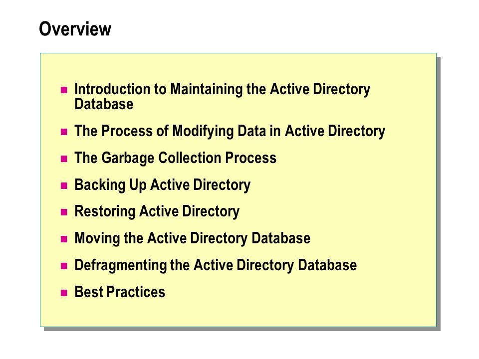 Overview Introduction to Maintaining the Active Directory Database The Process of Modifying Data in Active Directory The Garbage Collection Process Ba