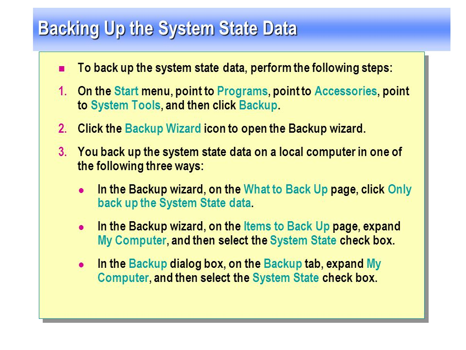 Backing Up the System State Data To back up the system state data, perform the following steps: 1.On the Start menu, point to Programs, point to Acces
