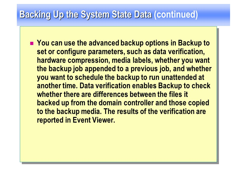 Backing Up the System State Data Backing Up the System State Data (continued) You can use the advanced backup options in Backup to set or configure pa