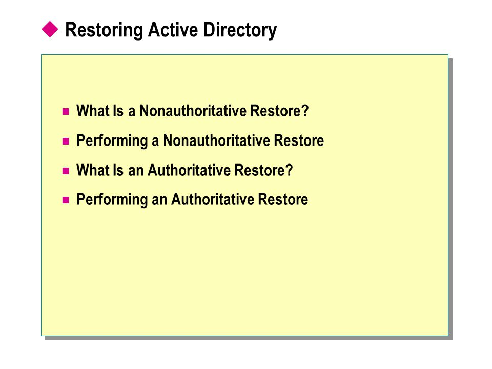  Restoring Active Directory What Is a Nonauthoritative Restore? Performing a Nonauthoritative Restore What Is an Authoritative Restore? Performing an
