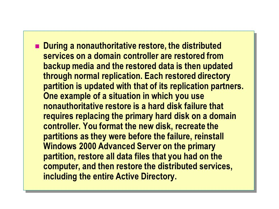 During a nonauthoritative restore, the distributed services on a domain controller are restored from backup media and the restored data is then update