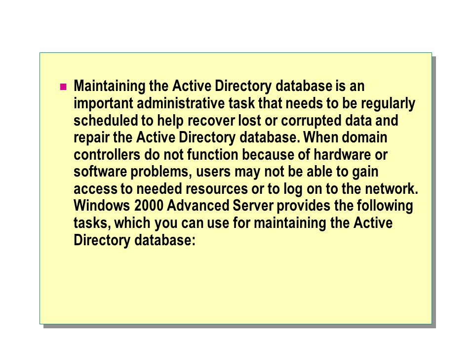 Moving the Active Directory Database To Move the Active Directory Database Back up Active DirectorySwitch to the files prompt Restart the domain controller, and then select Directory Services Restore Mode Move the database, type move DB to drive>:\ Log on by using the SAM account Type quit twice to return to the command prompt Run the ntdsutil command Restart the domain controller normally