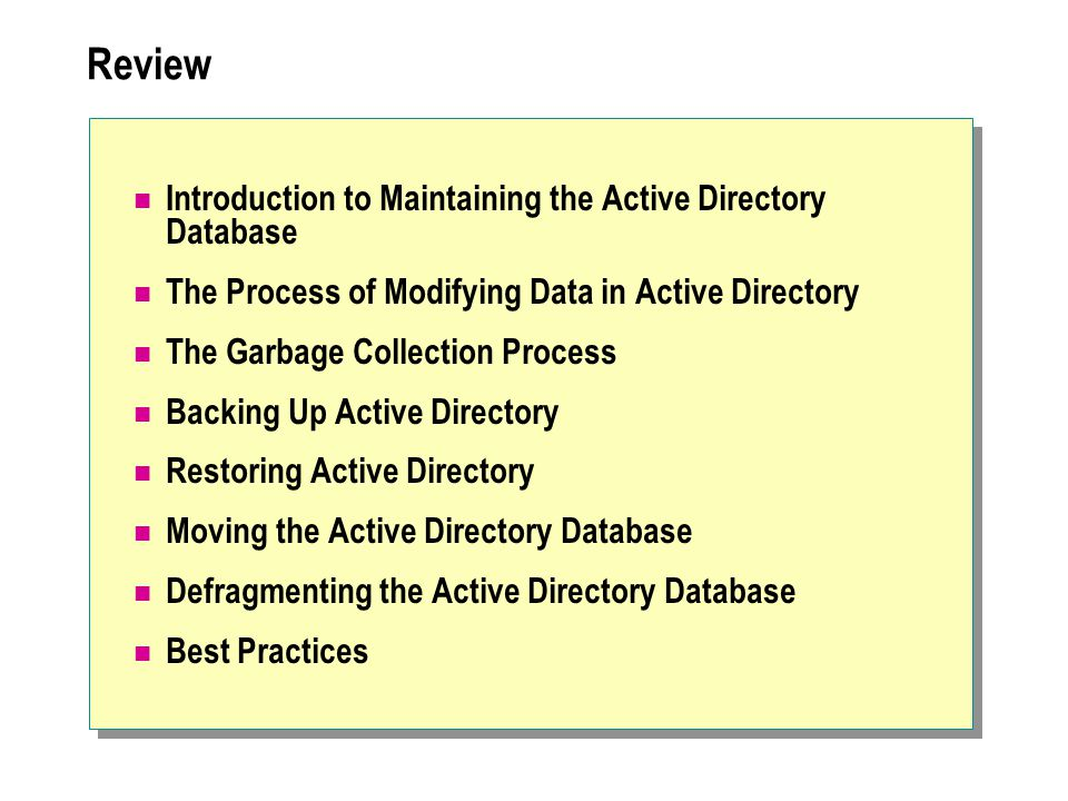 Review Introduction to Maintaining the Active Directory Database The Process of Modifying Data in Active Directory The Garbage Collection Process Back