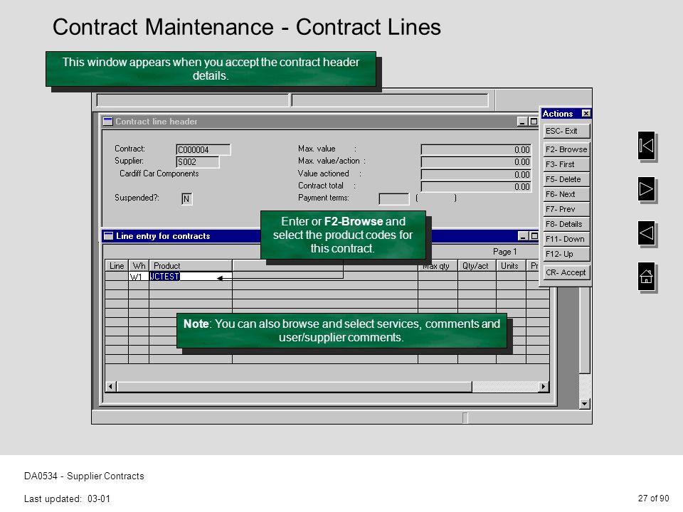 27 of 90 DA0534 - Supplier Contracts Last updated: 03-01 Enter or F2-Browse and select the product codes for this contract. This window appears when y