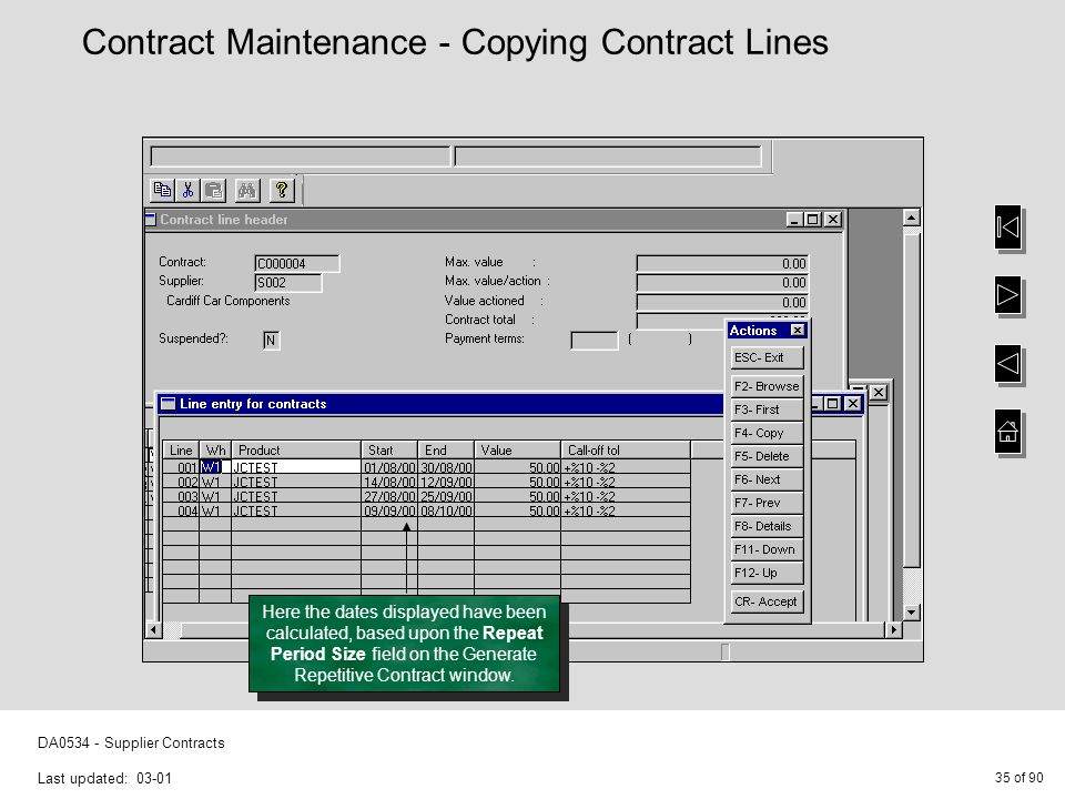 35 of 90 DA0534 - Supplier Contracts Last updated: 03-01 Here the dates displayed have been calculated, based upon the Repeat Period Size field on the Generate Repetitive Contract window.