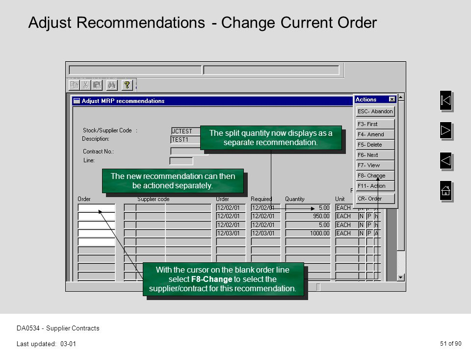 51 of 90 DA0534 - Supplier Contracts Last updated: 03-01 Adjust Recommendations - Change Current Order The new recommendation can then be actioned separately.