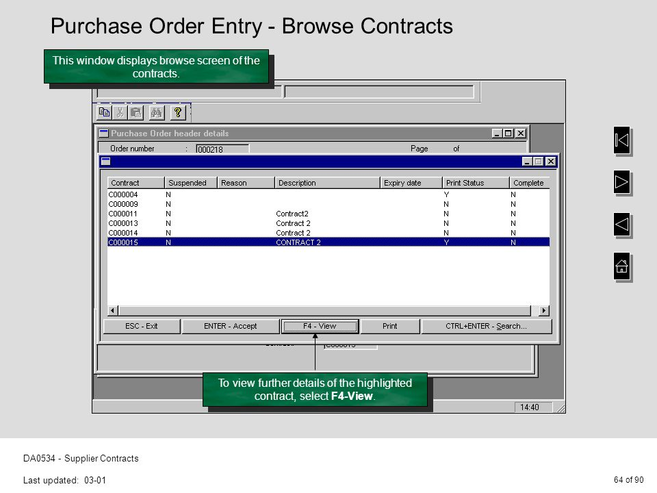 64 of 90 DA0534 - Supplier Contracts Last updated: 03-01 This window displays browse screen of the contracts. To view further details of the highlight