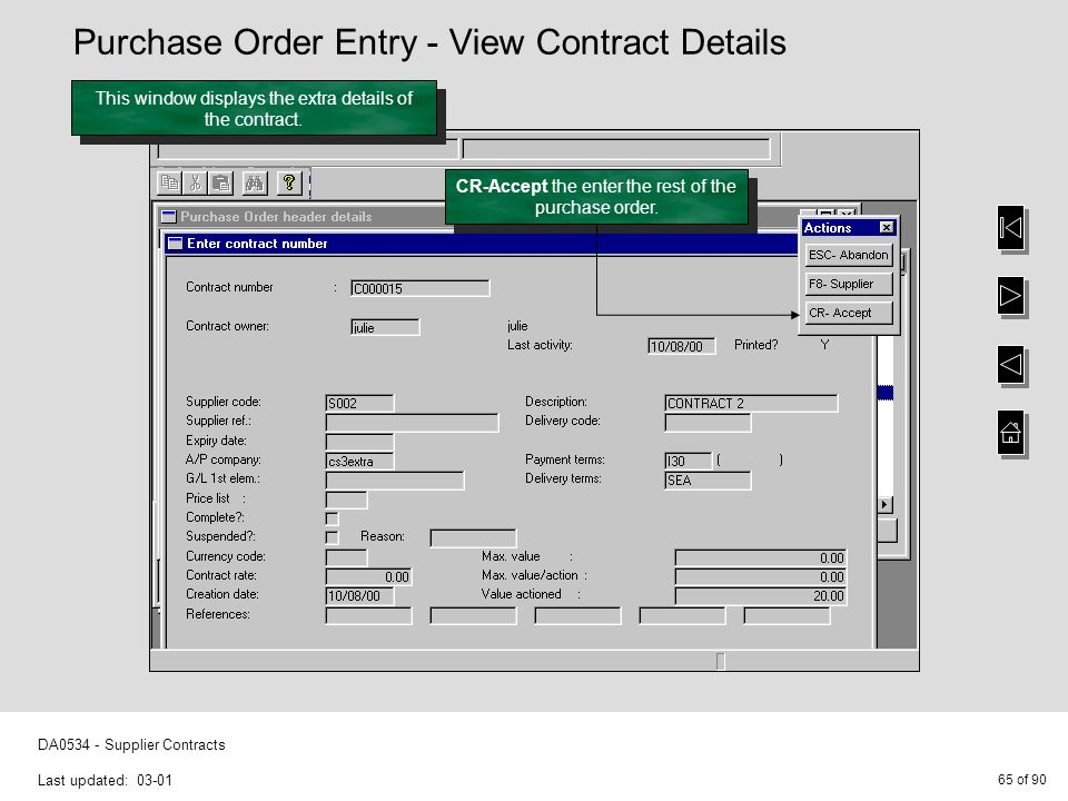65 of 90 DA0534 - Supplier Contracts Last updated: 03-01 This window displays the extra details of the contract. CR-Accept the enter the rest of the p