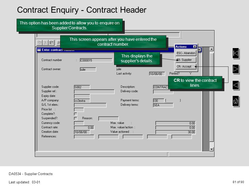 81 of 90 DA0534 - Supplier Contracts Last updated: 03-01 This option has been added to allow you to enquire on Supplier Contracts.
