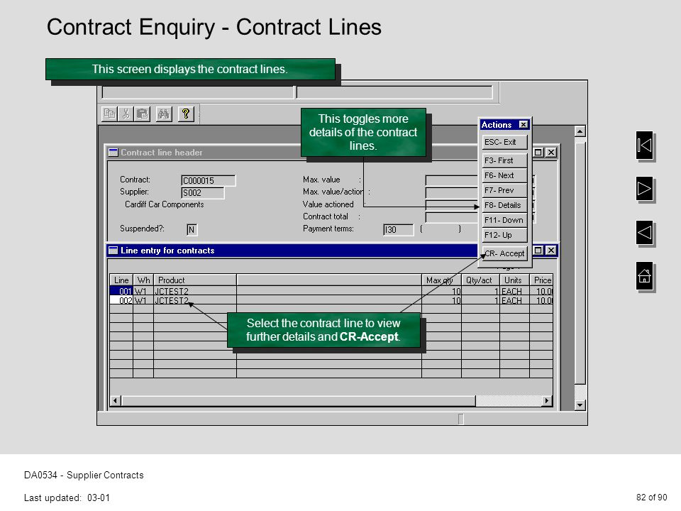 82 of 90 DA0534 - Supplier Contracts Last updated: 03-01 This screen displays the contract lines. Select the contract line to view further details and