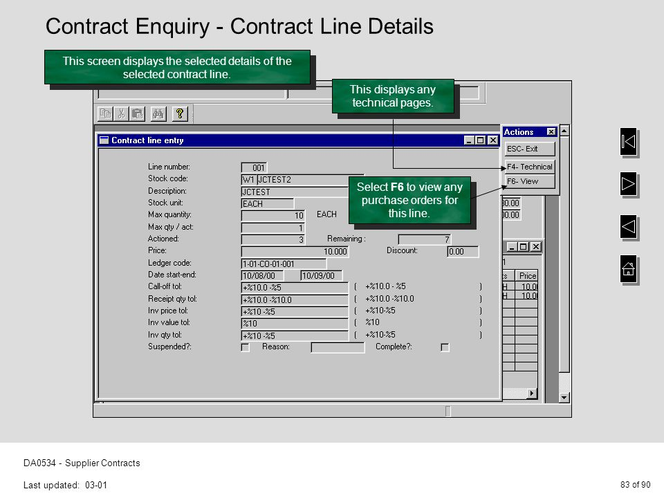 83 of 90 DA0534 - Supplier Contracts Last updated: 03-01 This screen displays the selected details of the selected contract line. This displays any te