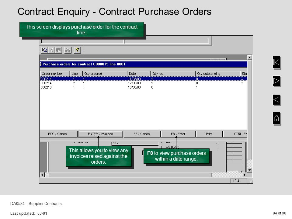 84 of 90 DA0534 - Supplier Contracts Last updated: 03-01 This screen displays purchase order for the contract line. F8 to view purchase orders within