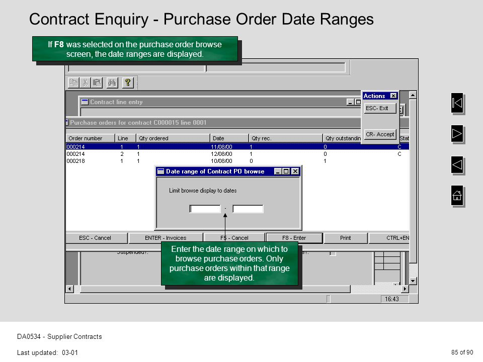 85 of 90 DA0534 - Supplier Contracts Last updated: 03-01 If F8 was selected on the purchase order browse screen, the date ranges are displayed.