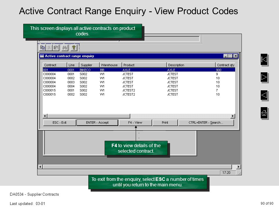 90 of 90 DA0534 - Supplier Contracts Last updated: 03-01 This screen displays all active contracts on product codes. To exit from the enquiry, select