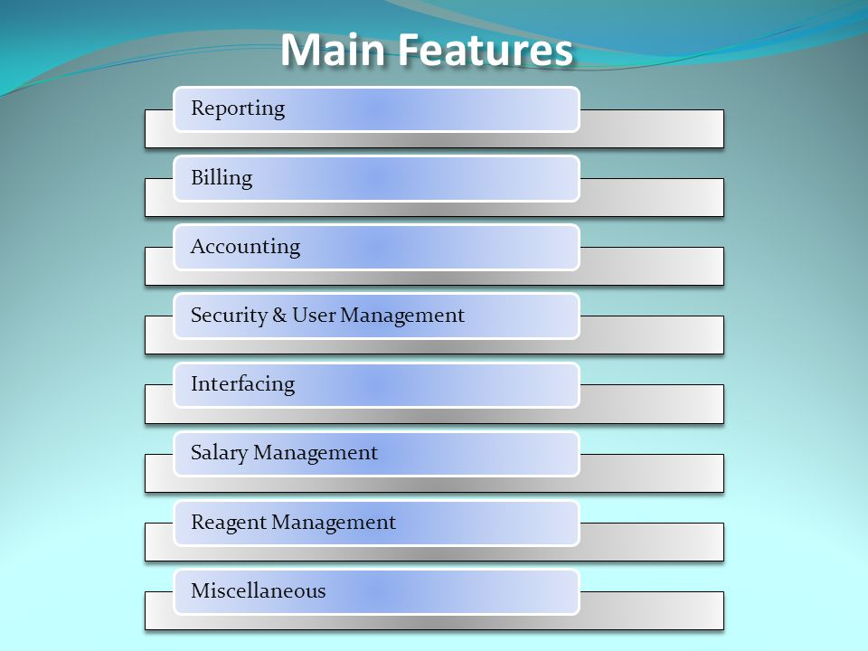 ReportingBillingAccountingSecurity & User Management Interfacing Salary ManagementReagent ManagementMiscellaneous Main Features