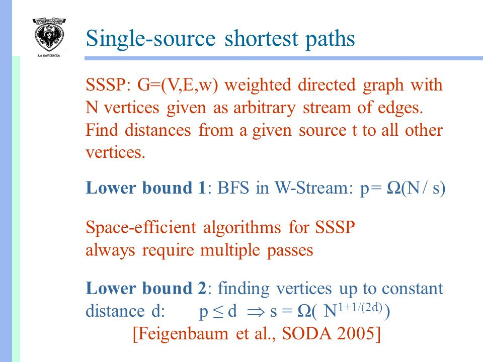 Single-source shortest paths SSSP: G=(V,E,w) weighted directed graph with N vertices given as arbitrary stream of edges.