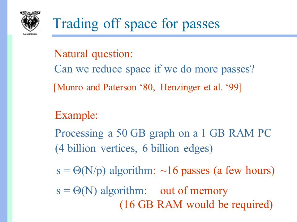 Trading off space for passes Natural question: Can we reduce space if we do more passes.