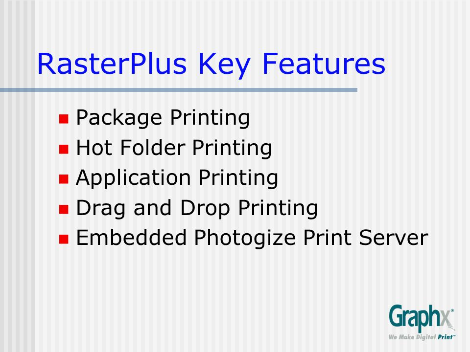 RasterPlus Key Features Package Printing Hot Folder Printing Application Printing Drag and Drop Printing Embedded Photogize Print Server