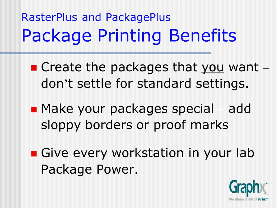 RasterPlus and PackagePlus Package Printing Benefits Create the packages that you want – don ' t settle for standard settings.