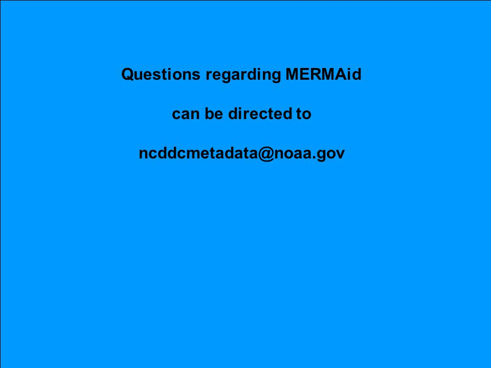 Questions regarding MERMAid can be directed to ncddcmetadata@noaa.gov