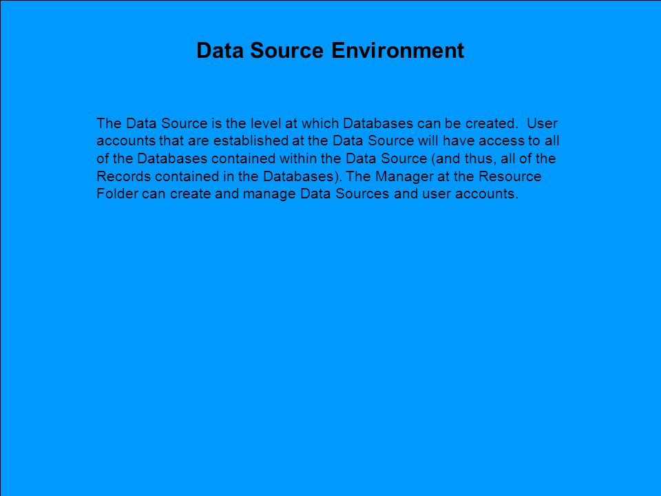 Data Source Environment The Data Source is the level at which Databases can be created.